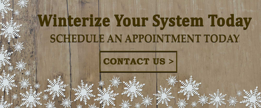 Call to schedule your system winerizatoin today.